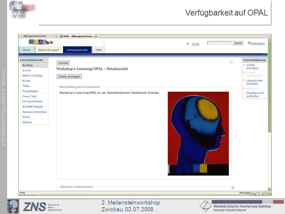 2. Meilensteinworkshop Zwickau, 02.07.2008 07-2008 / Prof. Dr.-Ing. habil. C.-A. Schumann Verfügbarkeit auf OPAL