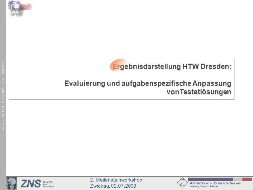 2. Meilensteinworkshop Zwickau, 02.07.2008 07-2008 / Prof. Dr.-Ing. habil. C.-A. Schumann Ergebnisdarstellung HTW Dresden: Evaluierung und aufgabenspe