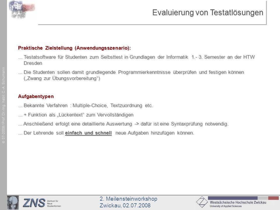 2. Meilensteinworkshop Zwickau, 02.07.2008 07-2008 / Prof. Dr.-Ing. habil. C.-A. Schumann Evaluierung von Testatlösungen Praktische Zielstellung (Anwe