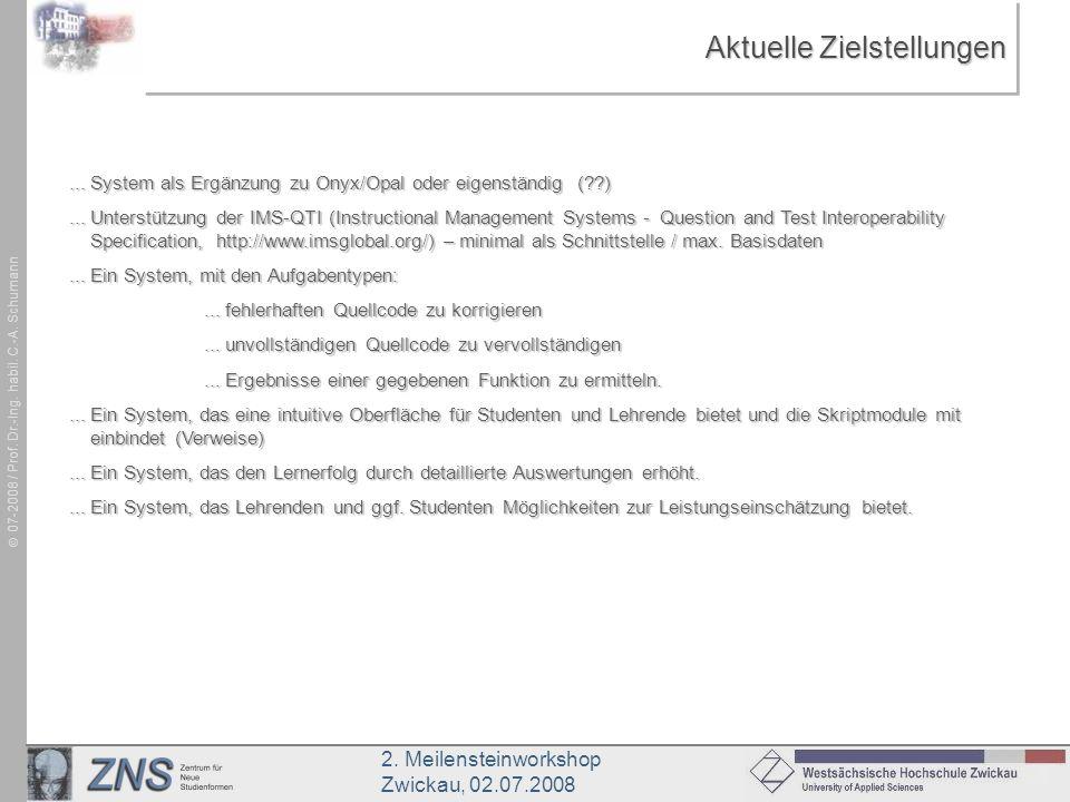 2. Meilensteinworkshop Zwickau, 02.07.2008 07-2008 / Prof. Dr.-Ing. habil. C.-A. Schumann Aktuelle Zielstellungen... System als Ergänzung zu Onyx/Opal