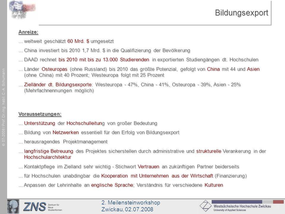 2. Meilensteinworkshop Zwickau, 02.07.2008 07-2008 / Prof. Dr.-Ing. habil. C.-A. SchumannBildungsexportBildungsexportAnreize:... weltweit geschätzt 60