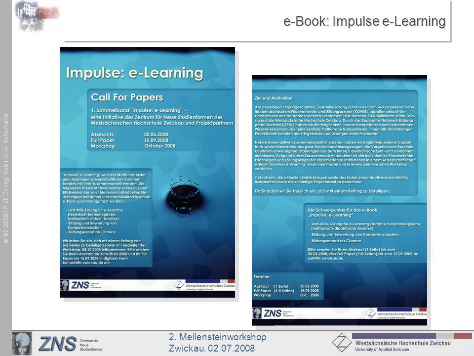 2. Meilensteinworkshop Zwickau, 02.07.2008 07-2008 / Prof. Dr.-Ing. habil. C.-A. Schumann e-Book: Impulse e-Learning