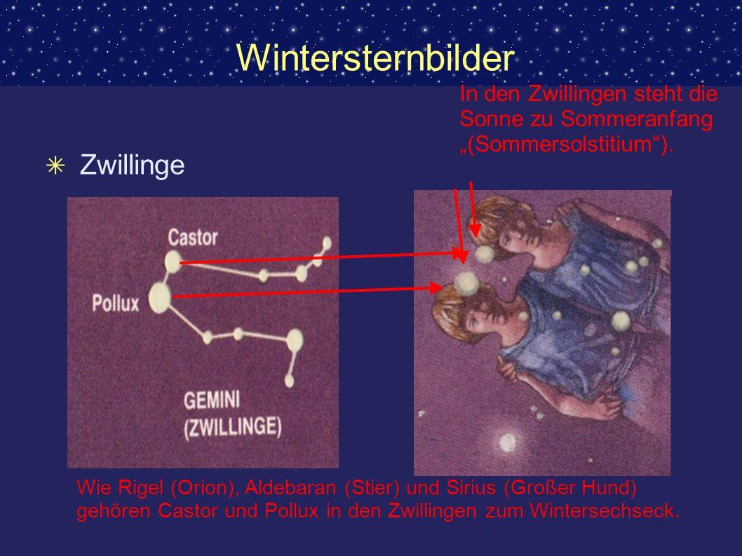 Wintersternbilder Zwillinge In den Zwillingen steht die Sonne zu Sommeranfang (Sommersolstitium). Wie Rigel (Orion), Aldebaran (Stier) und Sirius (Gro