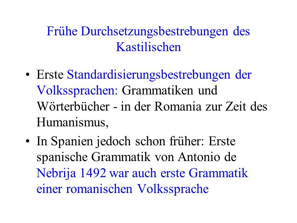 Frühe Durchsetzungsbestrebungen des Kastilischen Erste Standardisierungsbestrebungen der Volkssprachen: Grammatiken und Wörterbücher - in der Romania