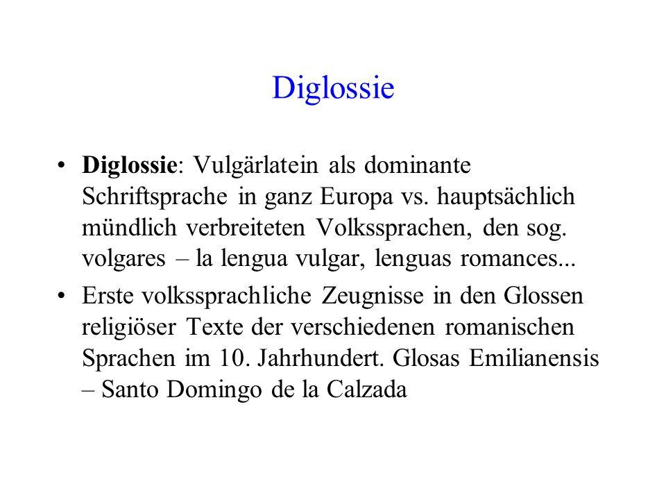Diglossie Diglossie: Vulgärlatein als dominante Schriftsprache in ganz Europa vs. hauptsächlich mündlich verbreiteten Volkssprachen, den sog. volgares