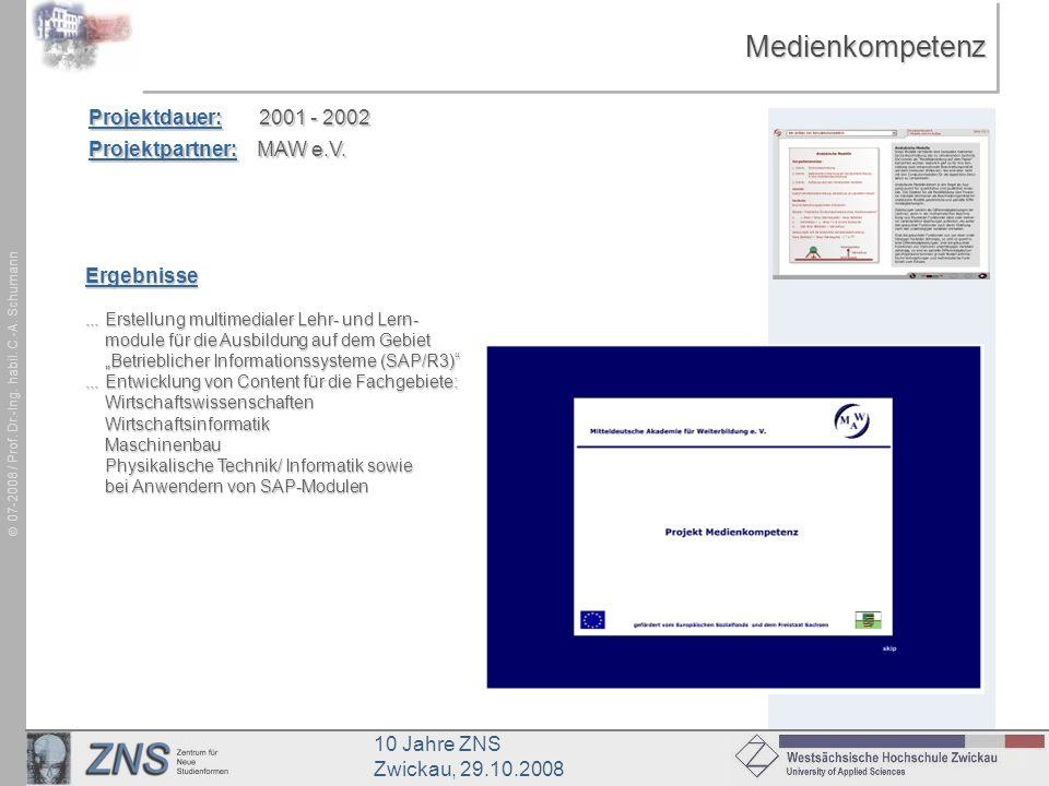 10 Jahre ZNS Zwickau, 29.10.2008 07-2008 / Prof. Dr.-Ing. habil. C.-A. SchumannMedienkompetenzMedienkompetenz Projektdauer: 2001 - 2002 Projektpartner