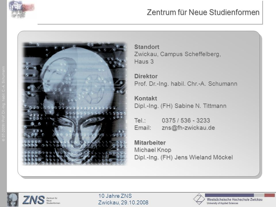 10 Jahre ZNS Zwickau, 29.10.2008 07-2008 / Prof. Dr.-Ing. habil. C.-A. Schumann Zentrum für Neue Studienformen Standort Zwickau, Campus Scheffelberg,