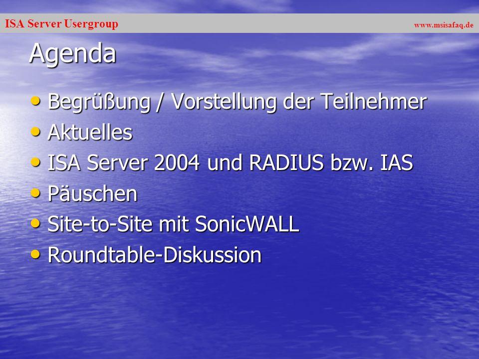 ISA Server Usergroup www.msisafaq.de Agenda Begrüßung / Vorstellung der Teilnehmer Begrüßung / Vorstellung der Teilnehmer Aktuelles Aktuelles ISA Server 2004 und RADIUS bzw.