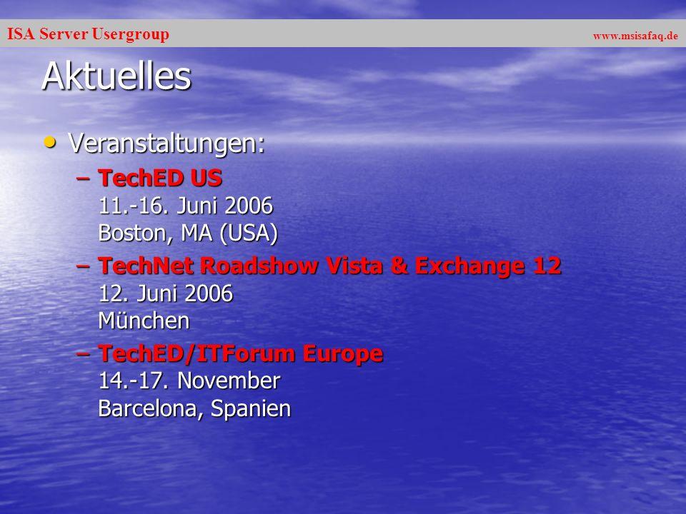 ISA Server Usergroup www.msisafaq.de Aktuelles Veranstaltungen: Veranstaltungen: –TechED US 11.-16.