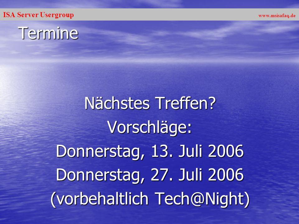 ISA Server Usergroup www.msisafaq.de Termine Nächstes Treffen? Vorschläge: Donnerstag, 13. Juli 2006 Donnerstag, 27. Juli 2006 (vorbehaltlich Tech@Nig