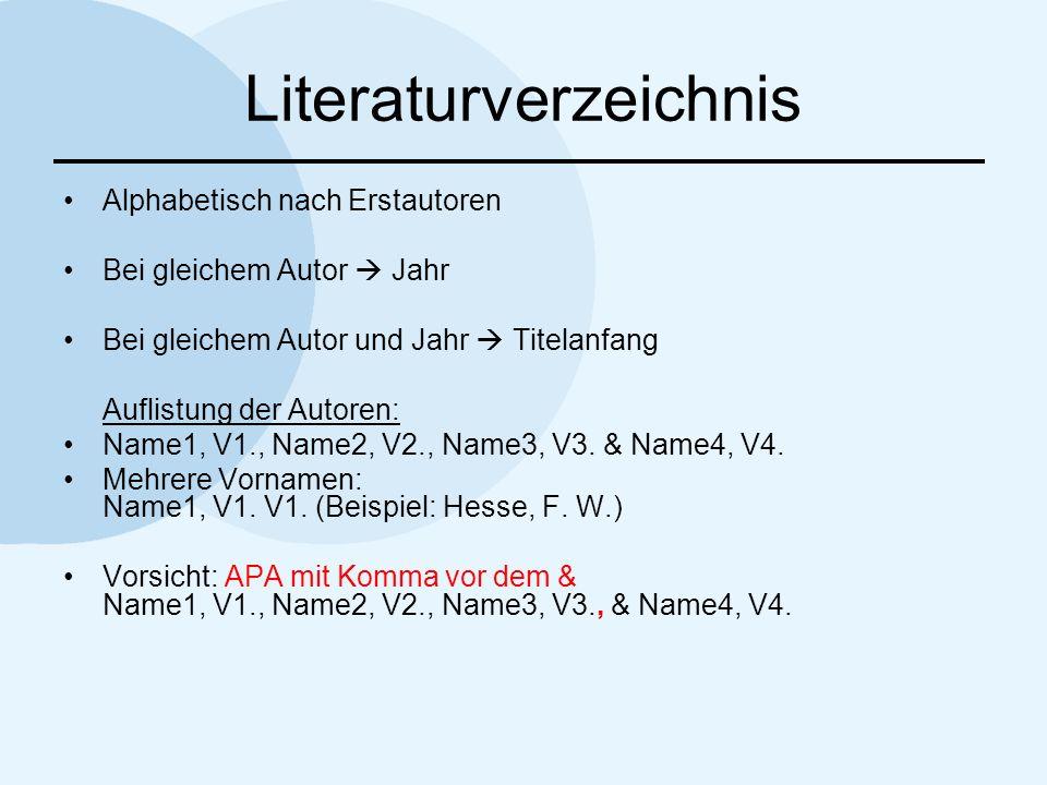 Literaturverzeichnis Alphabetisch nach Erstautoren Bei gleichem Autor Jahr Bei gleichem Autor und Jahr Titelanfang Auflistung der Autoren: Name1, V1.,