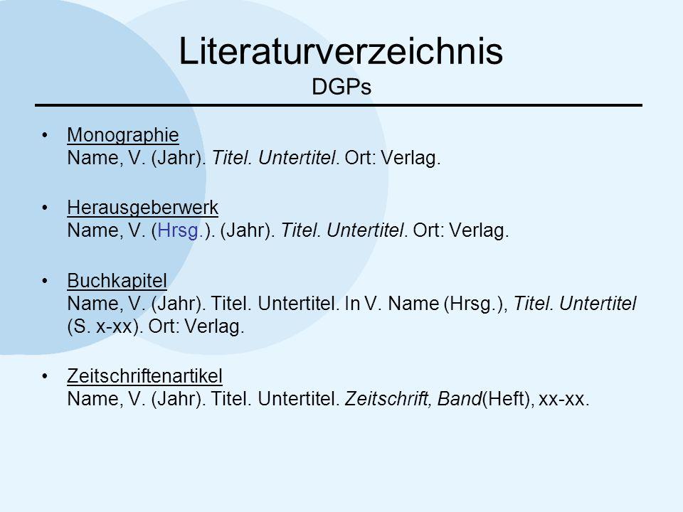 Literaturverzeichnis DGPs Monographie Name, V. (Jahr). Titel. Untertitel. Ort: Verlag. Herausgeberwerk Name, V. (Hrsg.). (Jahr). Titel. Untertitel. Or