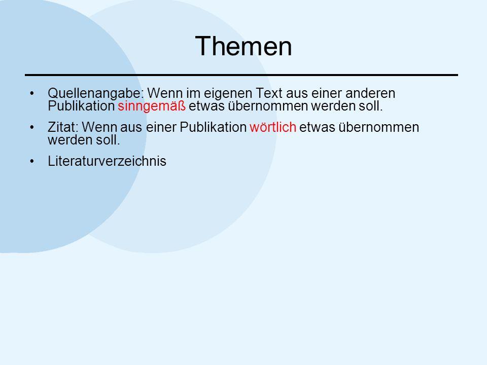 Themen Quellenangabe: Wenn im eigenen Text aus einer anderen Publikation sinngemäß etwas übernommen werden soll. Zitat: Wenn aus einer Publikation wör