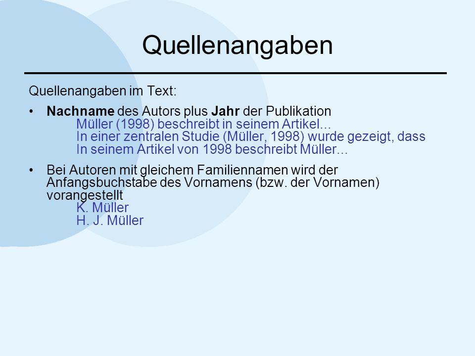 Quellenangaben Quellenangaben im Text: Nachname des Autors plus Jahr der Publikation Müller (1998) beschreibt in seinem Artikel... In einer zentralen