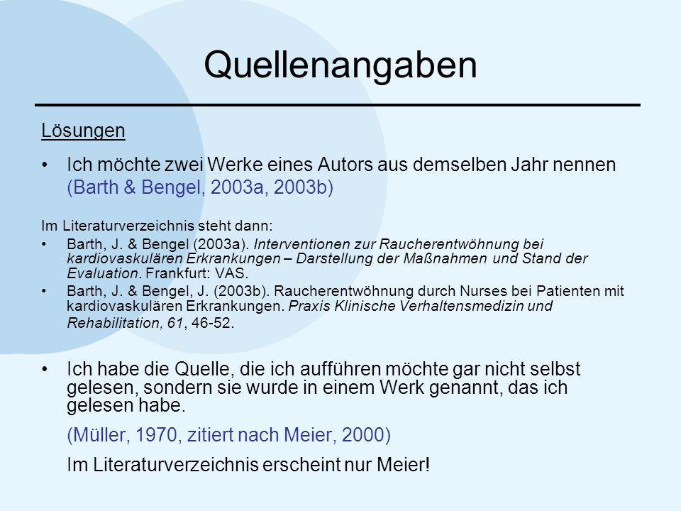 Quellenangaben Lösungen Ich möchte zwei Werke eines Autors aus demselben Jahr nennen (Barth & Bengel, 2003a, 2003b) Im Literaturverzeichnis steht dann