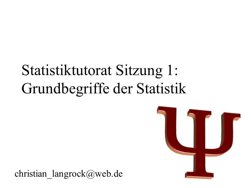 Statistiktutorat Sitzung 1: Grundbegriffe der Statistik christian_langrock@web.de