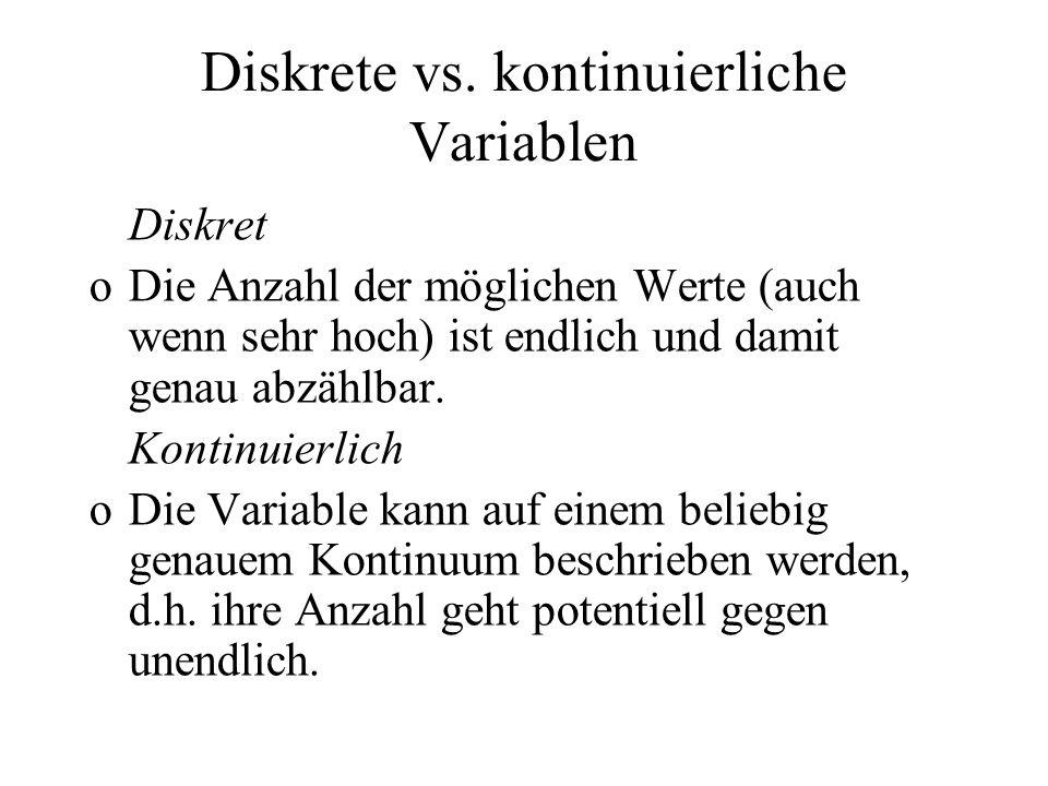 Diskrete vs. kontinuierliche Variablen Diskret oDie Anzahl der möglichen Werte (auch wenn sehr hoch) ist endlich und damit genau abzählbar. Kontinuier