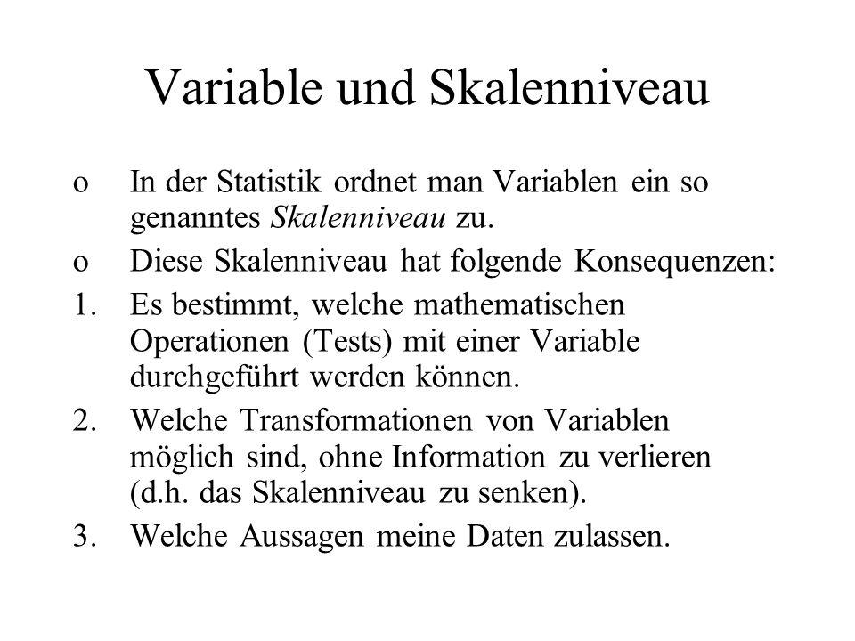 oIn der Statistik ordnet man Variablen ein so genanntes Skalenniveau zu. oDiese Skalenniveau hat folgende Konsequenzen: 1.Es bestimmt, welche mathemat