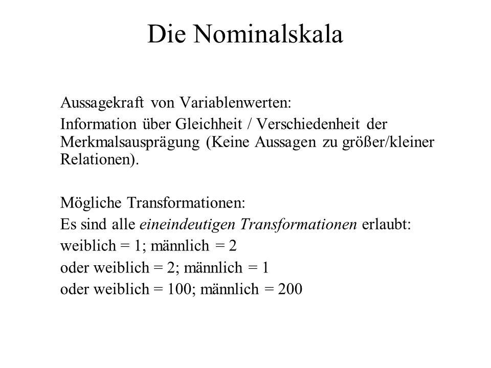 Die Nominalskala Aussagekraft von Variablenwerten: Information über Gleichheit / Verschiedenheit der Merkmalsausprägung (Keine Aussagen zu größer/klei