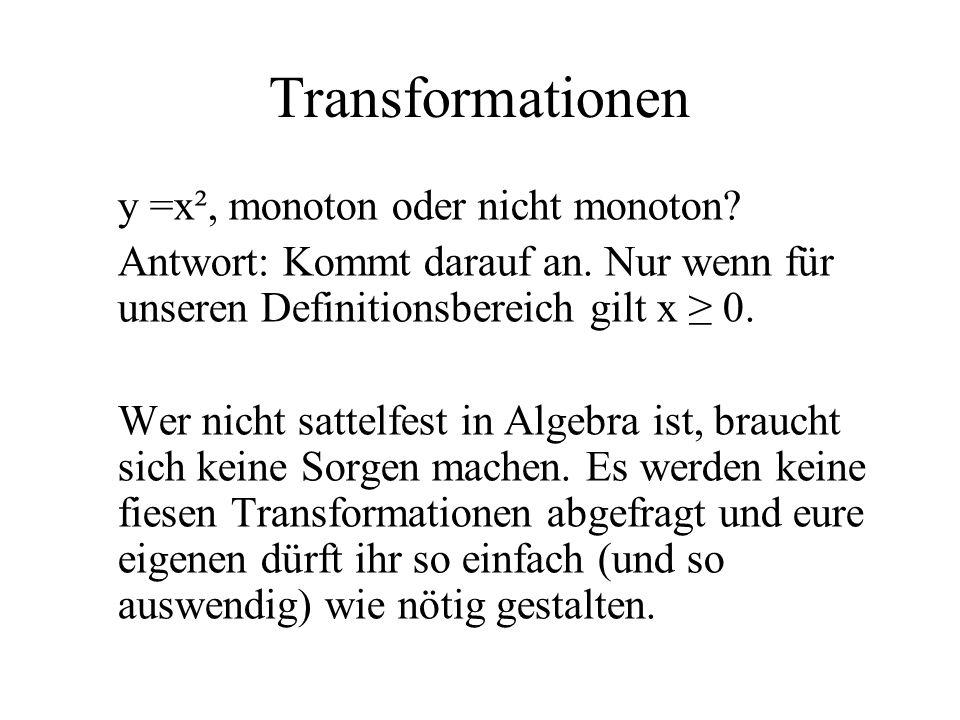 Transformationen y =x², monoton oder nicht monoton? Antwort: Kommt darauf an. Nur wenn für unseren Definitionsbereich gilt x 0. Wer nicht sattelfest i