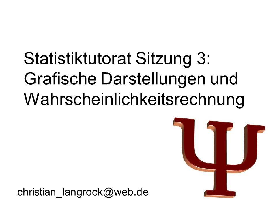 Statistiktutorat Sitzung 3: Grafische Darstellungen und Wahrscheinlichkeitsrechnung christian_langrock@web.de