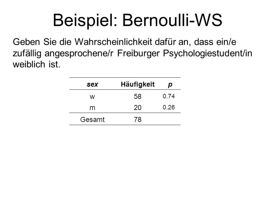 Beispiel: Bernoulli-WS Geben Sie die Wahrscheinlichkeit dafür an, dass ein/e zufällig angesprochene/r Freiburger Psychologiestudent/in weiblich ist. s