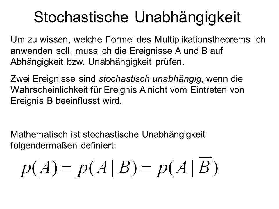 Stochastische Unabhängigkeit Um zu wissen, welche Formel des Multiplikationstheorems ich anwenden soll, muss ich die Ereignisse A und B auf Abhängigke