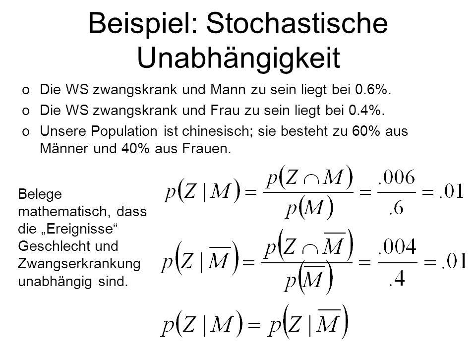 Beispiel: Stochastische Unabhängigkeit oDie WS zwangskrank und Mann zu sein liegt bei 0.6%. oDie WS zwangskrank und Frau zu sein liegt bei 0.4%. oUnse