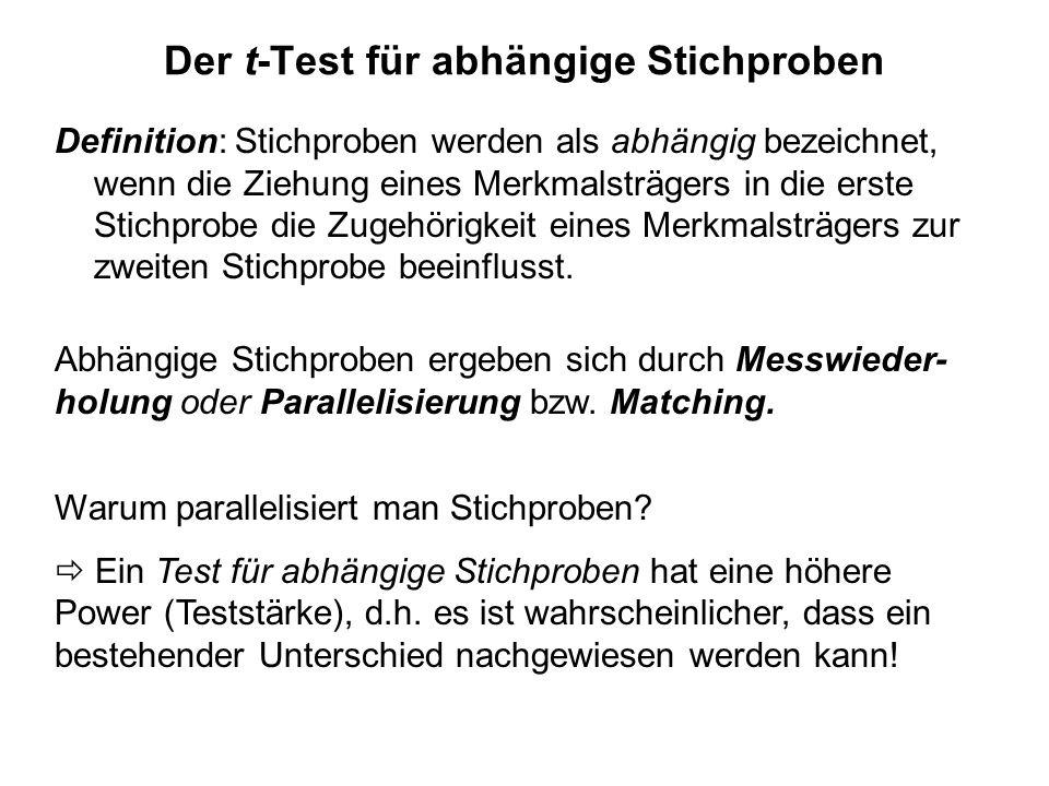 Der t-Test für abhängige Stichproben Definition: Stichproben werden als abhängig bezeichnet, wenn die Ziehung eines Merkmalsträgers in die erste Stich