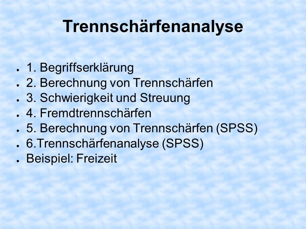 Trennschärfenanalyse 1. Begriffserklärung 2. Berechnung von Trennschärfen 3. Schwierigkeit und Streuung 4. Fremdtrennschärfen 5. Berechnung von Trenns