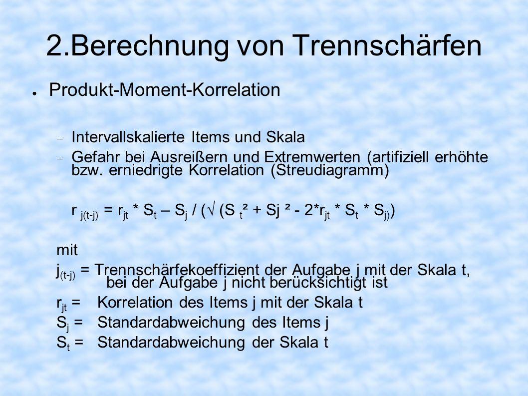 2.Berechnung von Trennschärfen Produkt-Moment-Korrelation Intervallskalierte Items und Skala Gefahr bei Ausreißern und Extremwerten (artifiziell erhöh