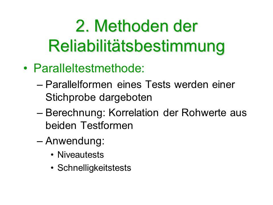 2. Methoden der Reliabilitätsbestimmung Paralleltestmethode: –Parallelformen eines Tests werden einer Stichprobe dargeboten –Berechnung: Korrelation d