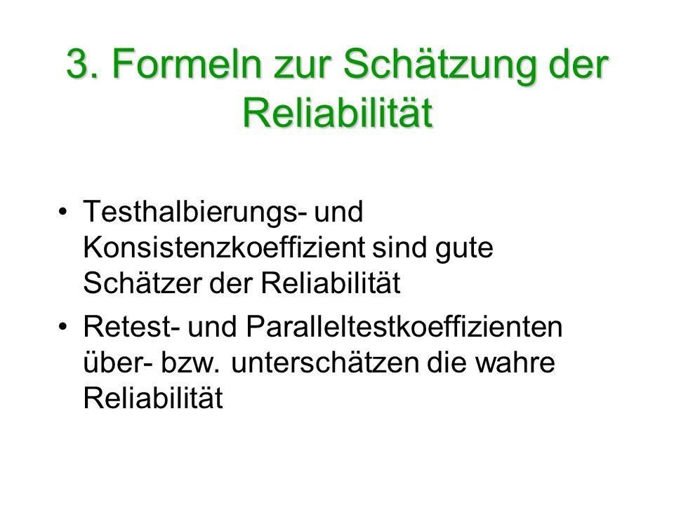 3. Formeln zur Schätzung der Reliabilität Testhalbierungs- und Konsistenzkoeffizient sind gute Schätzer der Reliabilität Retest- und Paralleltestkoeff