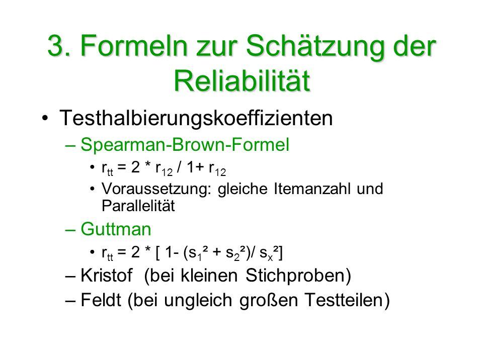 3. Formeln zur Schätzung der Reliabilität Testhalbierungskoeffizienten –Spearman-Brown-Formel r tt = 2 * r 12 / 1+ r 12 Voraussetzung: gleiche Itemanz