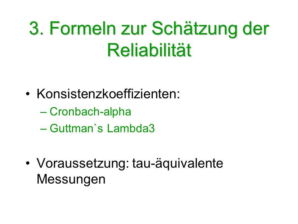 3. Formeln zur Schätzung der Reliabilität Konsistenzkoeffizienten: –Cronbach-alpha –Guttman`s Lambda3 Voraussetzung: tau-äquivalente Messungen
