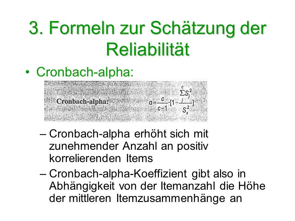 3. Formeln zur Schätzung der Reliabilität Cronbach-alpha: –Cronbach-alpha erhöht sich mit zunehmender Anzahl an positiv korrelierenden Items –Cronbach