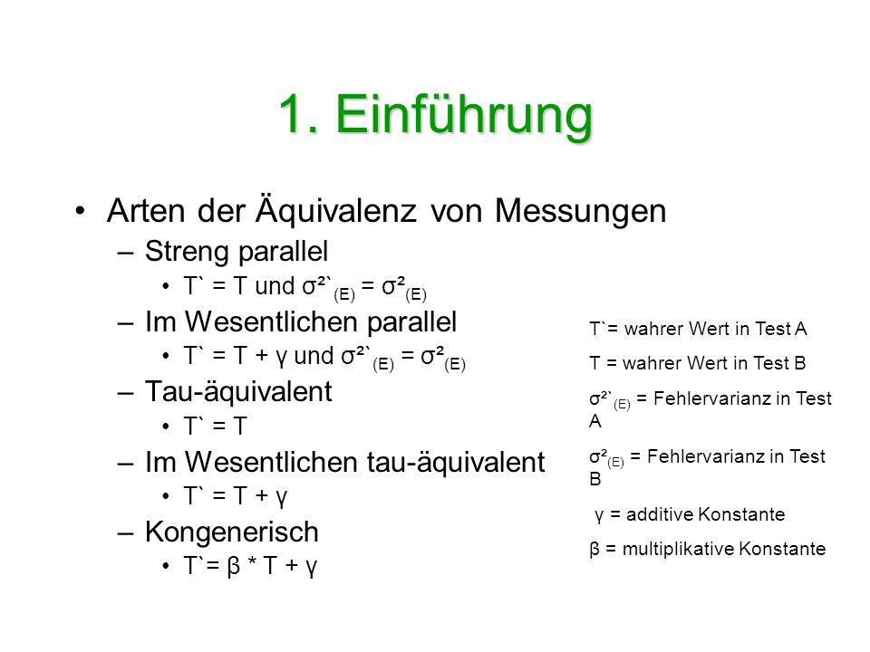 1. Einführung Arten der Äquivalenz von Messungen –Streng parallel T` = T und σ²` (E) = σ² (E) –Im Wesentlichen parallel T` = T + γ und σ²` (E) = σ² (E