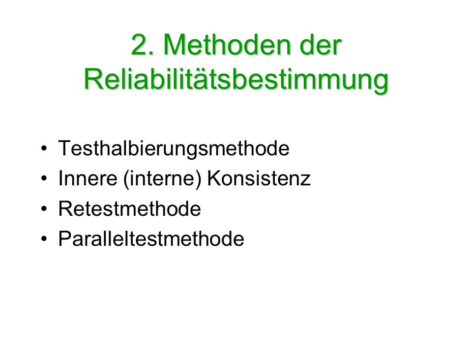 2. Methoden der Reliabilitätsbestimmung Testhalbierungsmethode Innere (interne) Konsistenz Retestmethode Paralleltestmethode