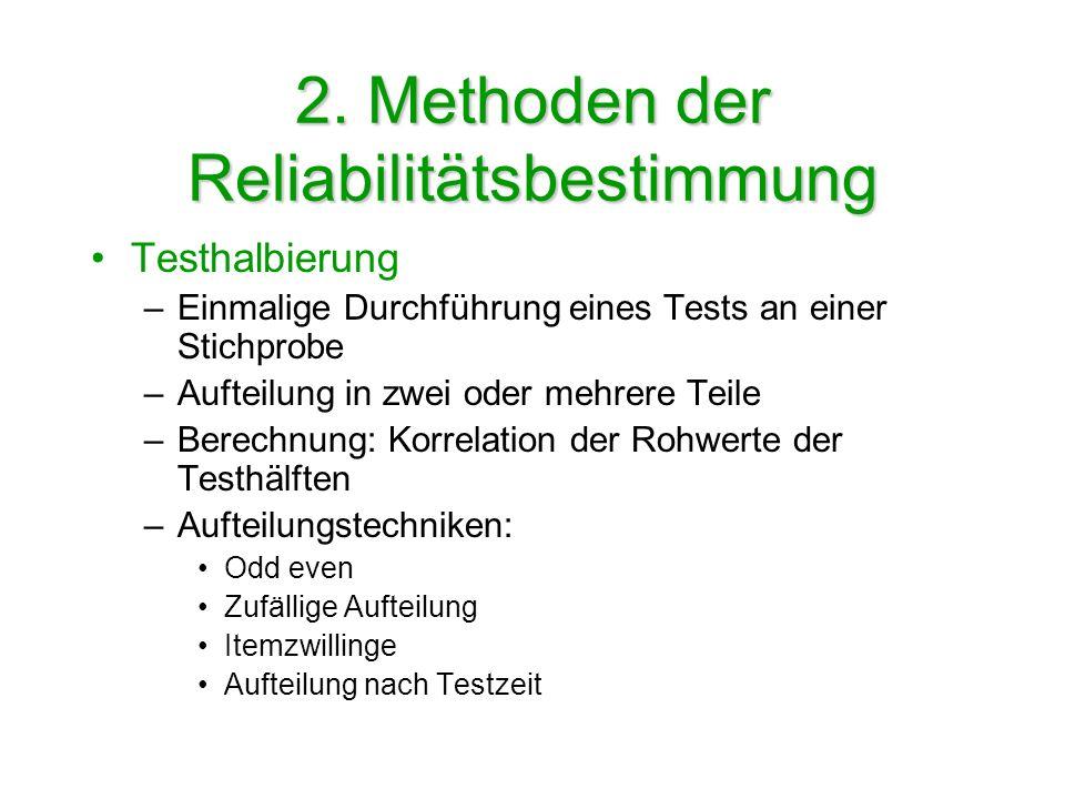 2. Methoden der Reliabilitätsbestimmung Testhalbierung –Einmalige Durchführung eines Tests an einer Stichprobe –Aufteilung in zwei oder mehrere Teile