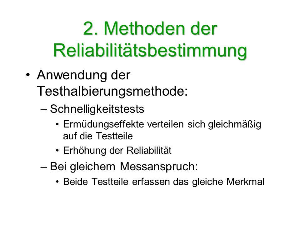 2. Methoden der Reliabilitätsbestimmung Anwendung der Testhalbierungsmethode: –Schnelligkeitstests Ermüdungseffekte verteilen sich gleichmäßig auf die