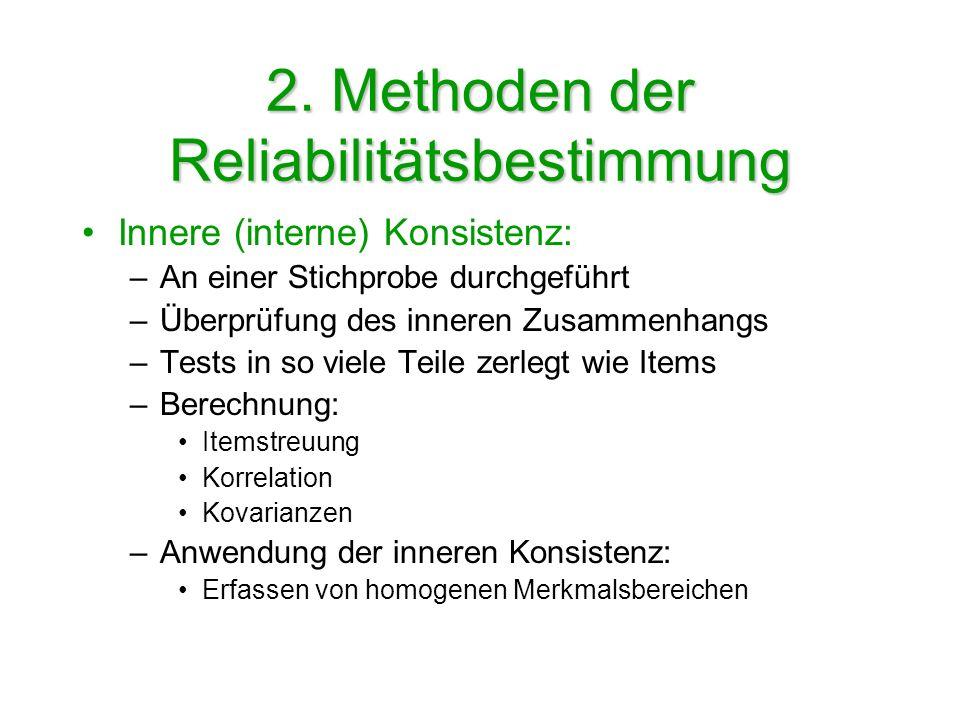 2. Methoden der Reliabilitätsbestimmung Innere (interne) Konsistenz: –An einer Stichprobe durchgeführt –Überprüfung des inneren Zusammenhangs –Tests i