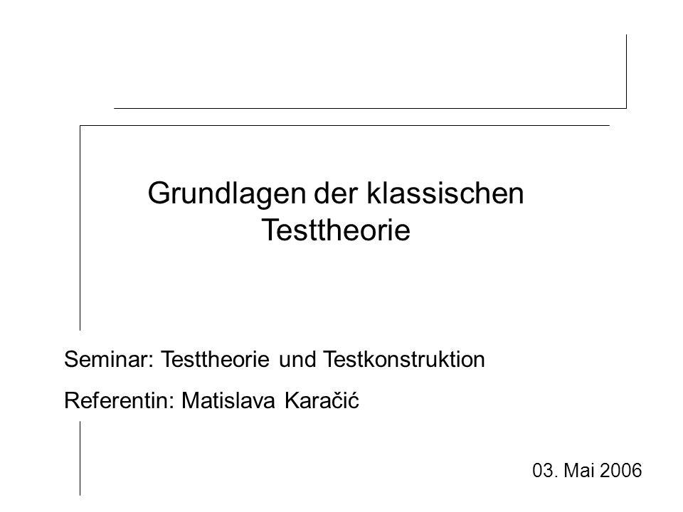 Gliederung Einführung: Zielsetzung Arten von Tests und Testdefinition Hauptteil: Die klassische Testtheorie Gütekriterien von Tests Testkonstruktion Abschluss