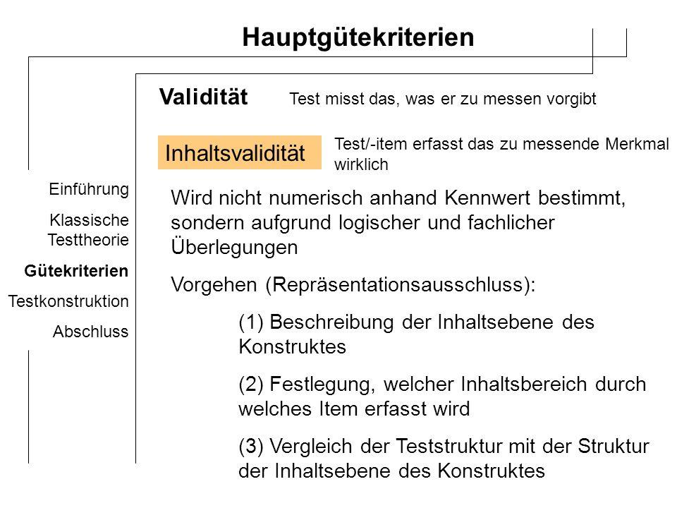 Einführung Klassische Testtheorie Gütekriterien Testkonstruktion Abschluss Hauptgütekriterien Kriteriumsvalidität Zusammenhang der Testleistung mit einem/mehreren Kriterien Vorgehensweise: Korrelationsausschluss Vorhersagevalidität/prognostische/prädiktive V.
