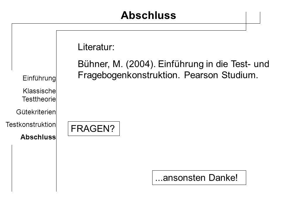 Einführung Klassische Testtheorie Gütekriterien Testkonstruktion Abschluss FRAGEN?...ansonsten Danke! Literatur: Bühner, M. (2004). Einführung in die