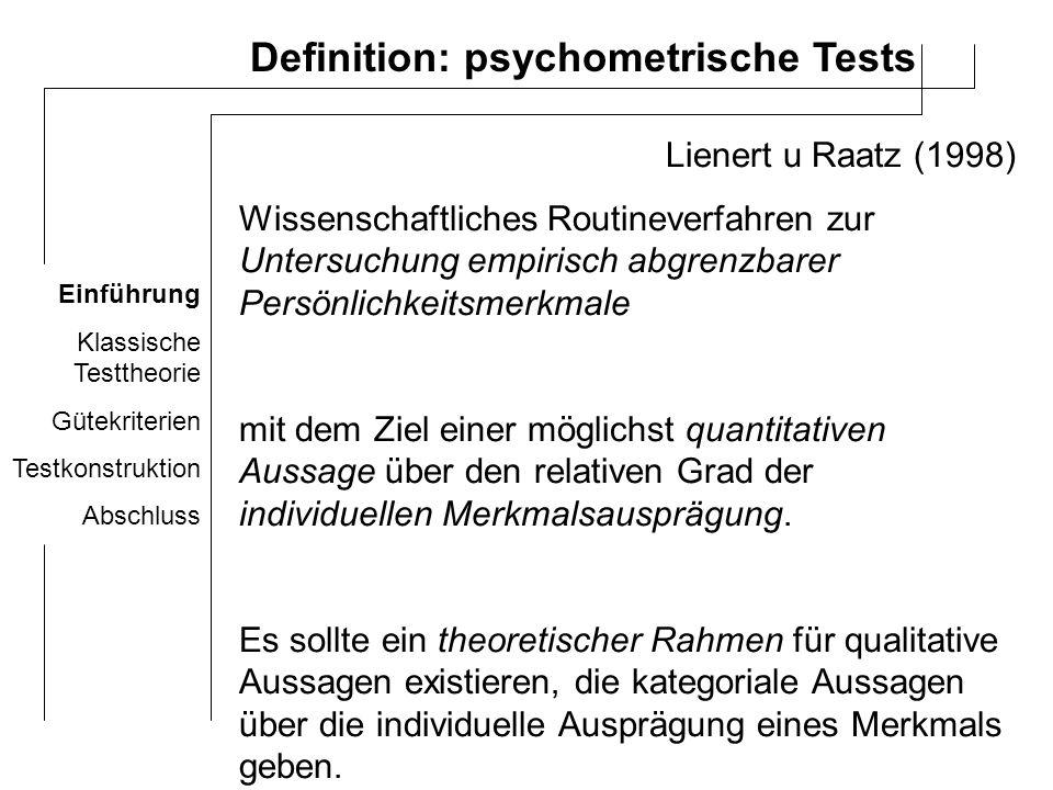Einführung Klassische Testtheorie Gütekriterien Testkonstruktion Abschluss Klassische Testtheorie Grundlage der meisten psychologischen Testverfahren (95%) Macht Aussagen darüber, aus was für Komponenten Messwerte bestehen Ausgangshaltung: Testergebnisse variieren zwischen verschiedenen Messzeitpunkten Grund: un-/systematische Einflüsse