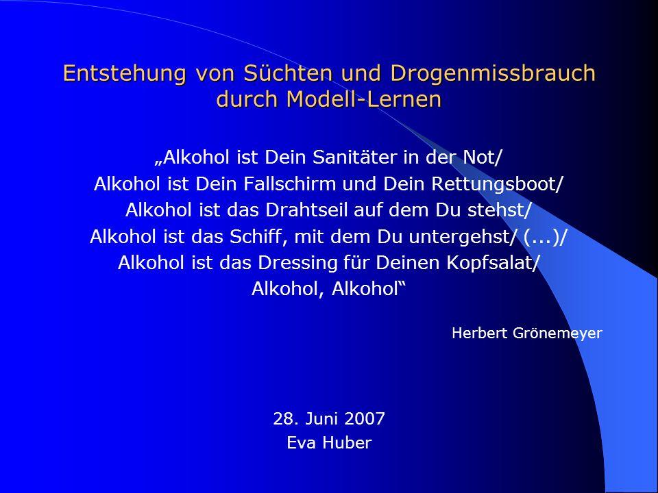 Entstehung von Süchten und Drogenmissbrauch durch Modell-Lernen Alkohol ist Dein Sanitäter in der Not/ Alkohol ist Dein Fallschirm und Dein Rettungsbo