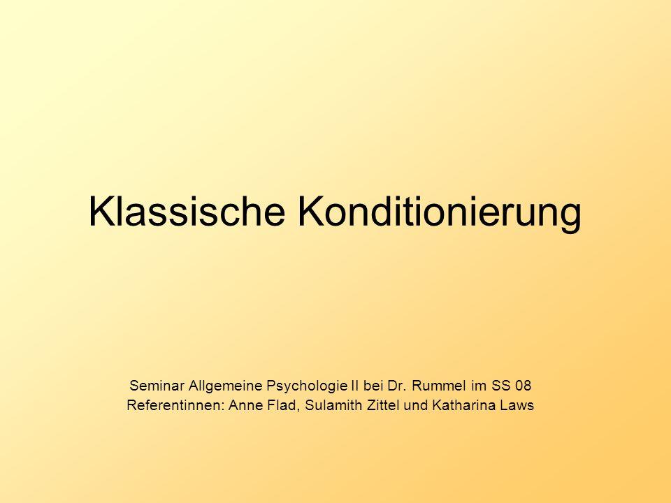 Klassische Konditionierung Seminar Allgemeine Psychologie II bei Dr. Rummel im SS 08 Referentinnen: Anne Flad, Sulamith Zittel und Katharina Laws