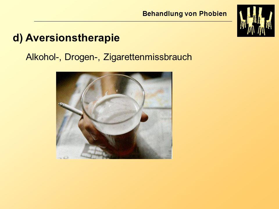Behandlung von Phobien d) Aversionstherapie Alkohol-, Drogen-, Zigarettenmissbrauch