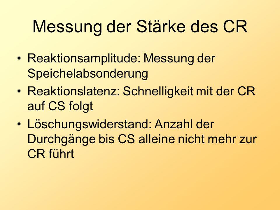 Messung der Stärke des CR Reaktionsamplitude: Messung der Speichelabsonderung Reaktionslatenz: Schnelligkeit mit der CR auf CS folgt Löschungswidersta
