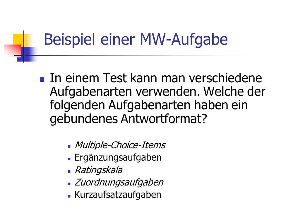 Beispiel einer MW-Aufgabe In einem Test kann man verschiedene Aufgabenarten verwenden. Welche der folgenden Aufgabenarten haben ein gebundenes Antwort